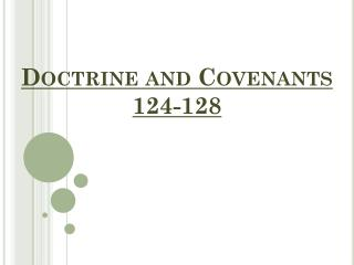 Doctrine and Covenants 124-128