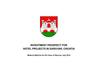 INVESTMENT PROSPECT FOR HOTEL PROJECTS IN DARUVAR, CROATIA Made by MarCon for the Town of Daruvar, July 2010