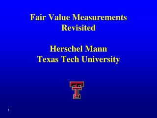 Fair Value Measurements Revisited Herschel Mann Texas Tech University