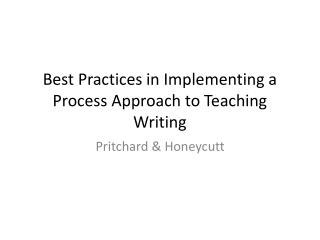 Best Practices in Implementing a Process Approach to Teaching Writing