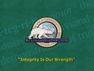 """""""Integrity Is Our Strength"""""""