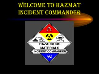 WELCOME TO HAZMAT INCIDENT COMMANDER