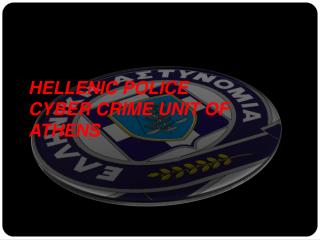 HELLENIC POLICE  CYBER CRIME UNIT OF ATHENS