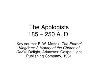 The Apologists 185 – 250 A. D.