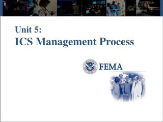 Unit 5:   ICS Management Process