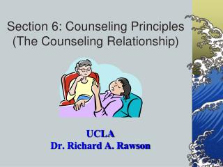 Section 6: Counseling Principles  (The Counseling Relationship)