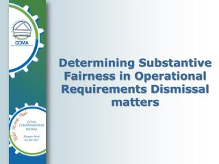 Determining  Substantive Fairness in Operational Requirements Dismissal matters
