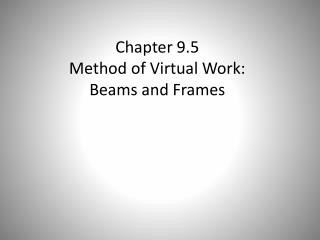 Chapter  9.5  Method of Virtual Work: Beams and Frames