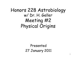 Honors 228 Astrobiology w/ Dr. H. Geller Meeting #2 Physical Origins