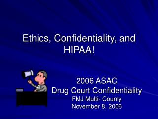 Ethics, Confidentiality, and HIPAA!