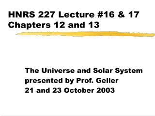 HNRS 227 Lecture #16 & 17 Chapters 12 and 13