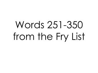 Words 251-350 from the Fry List