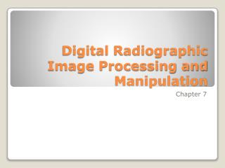 Digital Radiographic Image Processing and Manipulation