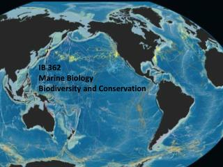 IB 362 Marine Biology Biodiversity and Conservation