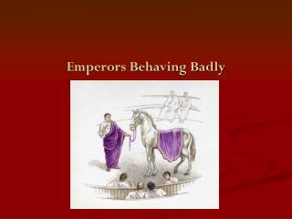 Emperors Behaving Badly