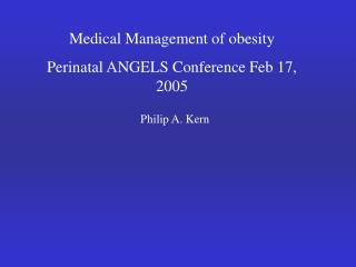 Medical Management of obesity Perinatal ANGELS Conference Feb 17, 2005