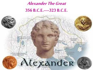 Alexander The Great 356 B.C.E.----323 B.C.E.