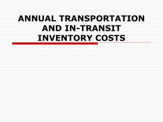 ANNUAL TRANSPORTATION AND IN-TRANSIT INVENTORY COSTS