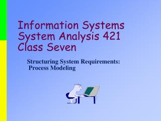 Information Systems  System Analysis 421 Class Seven
