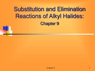 Substitution and Elimination Reactions of Alkyl Halides: Chapter 9