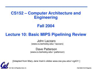 CS152 – Computer Architecture and Engineering Fall 2004 Lecture 10: Basic MIPS Pipelining Review