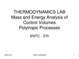 THERMODYNAMICS LAB Mass and Energy Analysis of Control Volumes Polytropic Processes