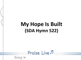My Hope Is Built (SDA Hymn 522)