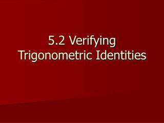 5.2 Verifying Trigonometric Identities