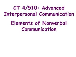 CT 4/510: Advanced Interpersonal Communication Elements of Nonverbal Communication