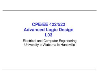 CPE/EE 422/522 Advanced Logic Design L03
