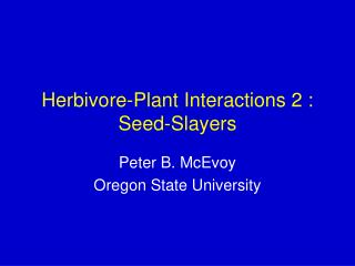 Herbivore-Plant Interactions 2 : Seed-Slayers