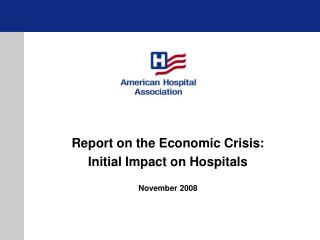 Report on the Economic Crisis:   Initial Impact on Hospitals November 2008