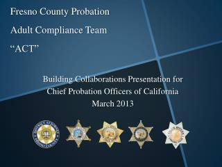"""Fresno County Probation Adult Compliance Team """"ACT"""""""