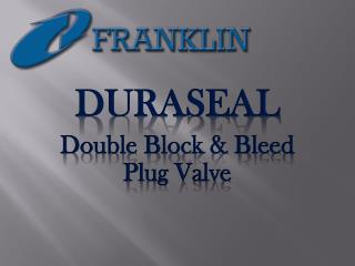 DURASEAL Double Block & Bleed Plug Valve