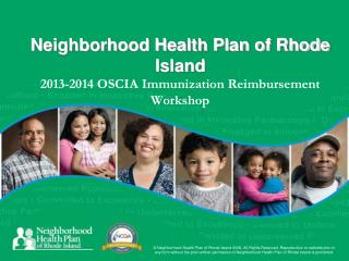 Neighborhood Health Plan of Rhode Island 2013-2014 OSCIA Immunization Reimbursement Workshop