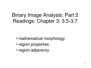 Binary Image Analysis: Part 2 Readings: Chapter 3: 3.5-3.7