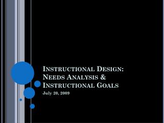 Instructional Design: Needs Analysis & Instructional Goals