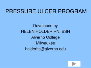 Developed by HELEN HOLDER RN, BSN Alverno College Milwaukee holderhc@alverno