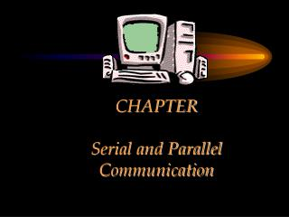 CHAPTER  Serial and Parallel Communication