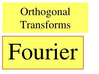 Orthogonal Transforms