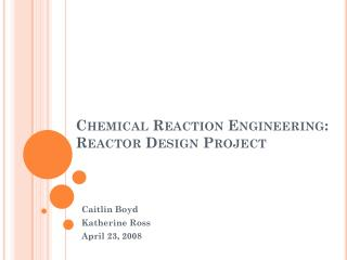 Chemical Reaction Engineering: Reactor Design Project