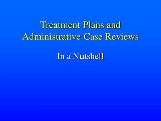 Treatment Plans and Administrative Case Reviews