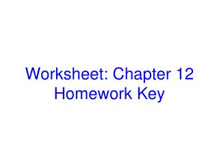 Worksheet: Chapter 12 Homework Key