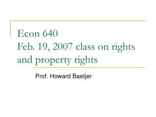 Econ 640 Feb. 19, 2007 class on rights and property rights