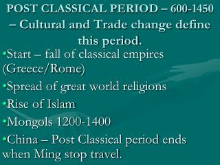 POST CLASSICAL PERIOD – 600-1450  – Cultural and Trade change define this period.