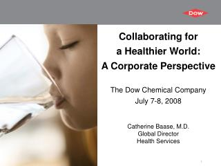 Collaborating for  a Healthier World: A Corporate Perspective The Dow Chemical Company July 7-8, 2008