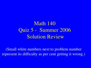 Math 140 Quiz 5 -  Summer 2006  Solution Review