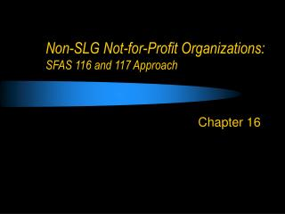 Non-SLG Not-for-Profit Organizations: SFAS 116 and 117 Approach