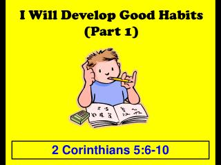 I Will Develop Good Habits (Part 1)