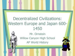 Decentralized Civilizations: Western Europe and Japan 600-1450